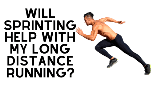 Will Sprinting Help With My Long Distance Running?