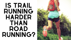 Is Trail Running Harder than Road Running?