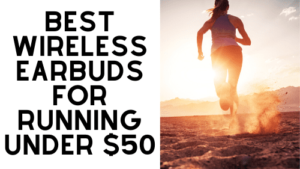 Best Wireless Earbuds for Running Under $50