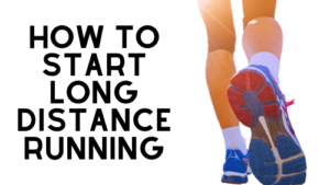 How to Start Long Distance Running